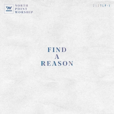 North Point Worship - Find A Reason