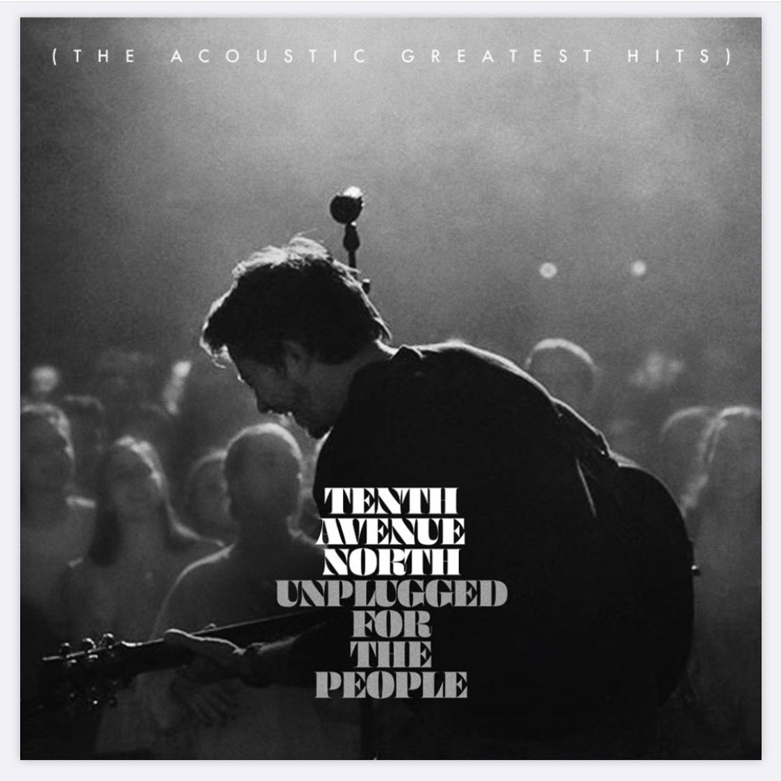 Tenth Avenue North - Unplugged For The People: The Acoustic Greatest Hits