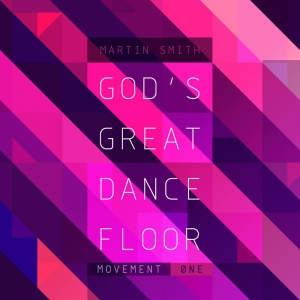 Martin Smith - God's Great Dance Floor - Movement One